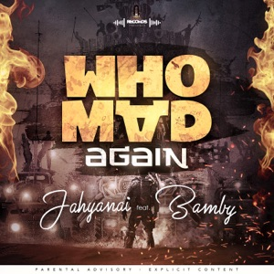 Jahyanai & Bamby - Who mad again