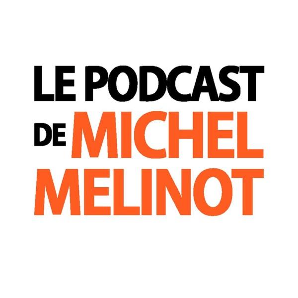 Le podcast de Michel Mélinot
