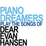 Piano Dreamers Perform the Songs of Dear Evan Hansen (Instrumental)