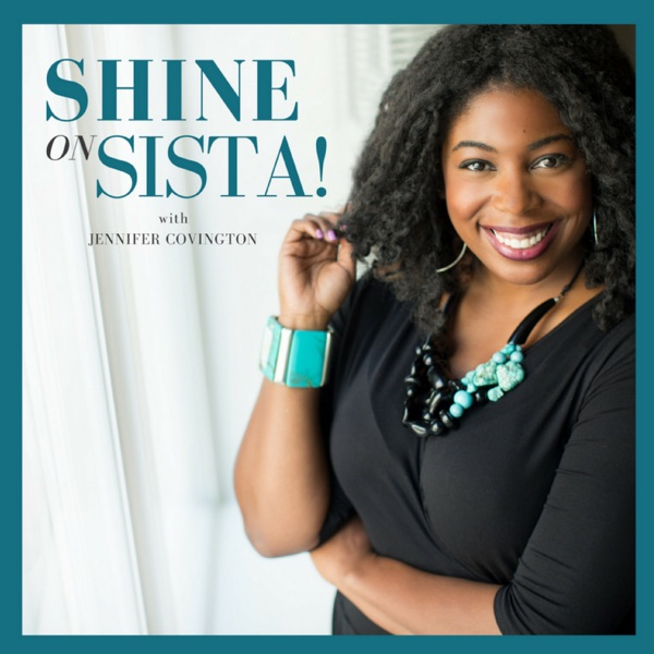 Shine On, Sista! | Where You Learn To Shine Your Light In Life, Business & Beyond