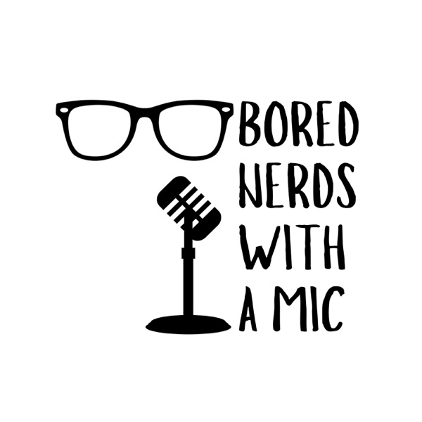 Bored Nerds With a Mic