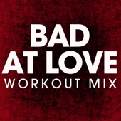 Bad at Love (Extended Workout Mix)