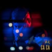 ZK - Ca Ca artwork