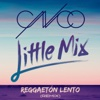 Reggaetón Lento Remix - CNCO & Little Mix mp3