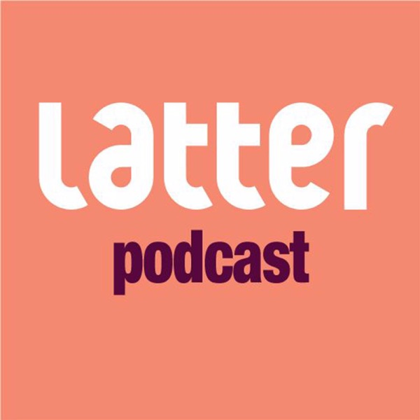 Latter Podcast