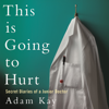 This Is Going to Hurt: Secret Diaries of a Junior Doctor (Unabridged) - Adam Kay