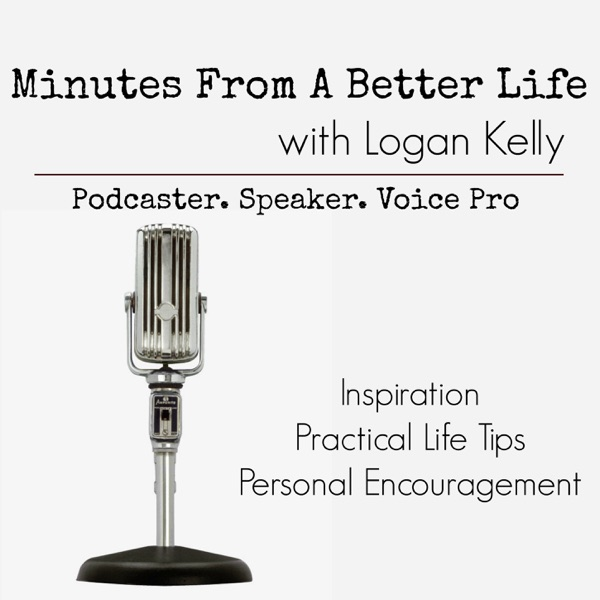 Minutes From a Better Life with Logan Kelly