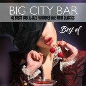 Big City Bar: Best of (40 Bossa Soul & Jazz Flavoured Late Night Classics)