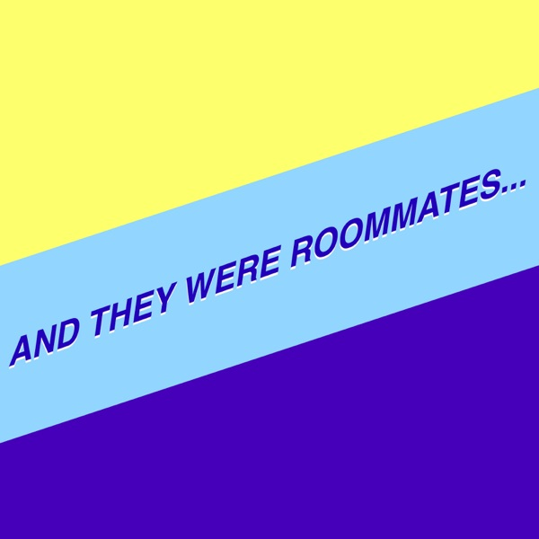 And They Were Roommates...