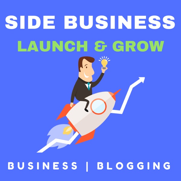 Side Business Launch And Grow Podcast