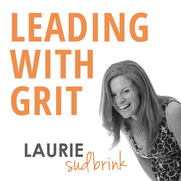Laurie Sudbrink on Leading with GRIT