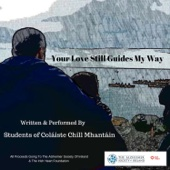 Your Love Still Guides My Way - Students of Coláiste Chill Mhantáin