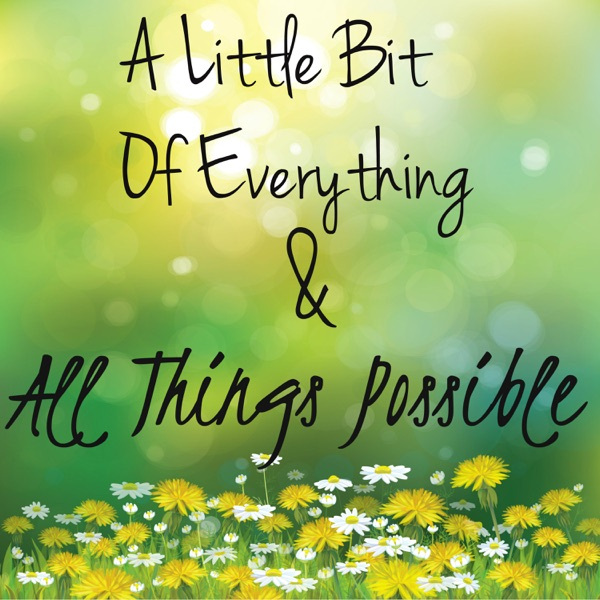 A Little Bit Of Everything & All Things Possible: Motivation | Inspiration | Personal Development | Self Help | Coach
