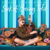 Grace VanderWaal - Sick of Being Told artwork