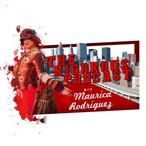 The Rigorous Podcast with Maurica Rodriguez