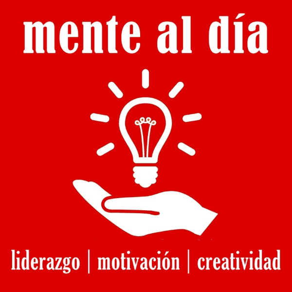 Mente Al Día: Liderazgo, Motivación, Creatividad, Inspiración, Negocios, Autoayuda, Emprendedor, Emp...