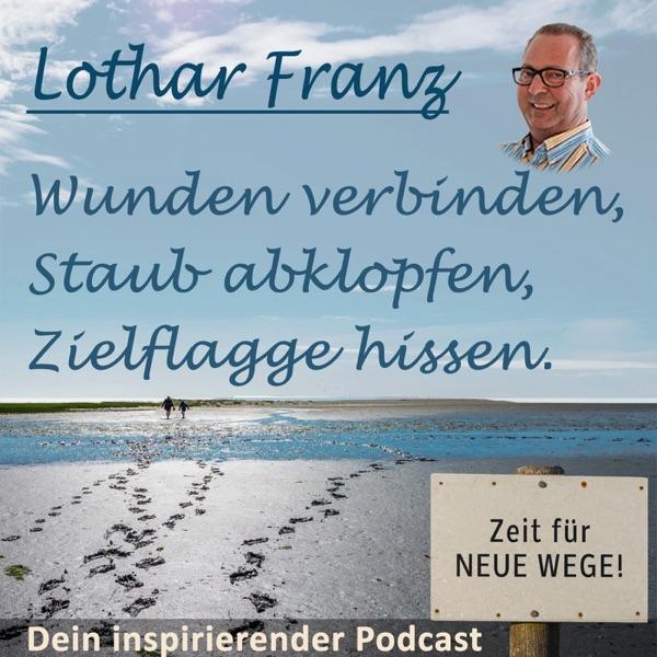 Wunden verbinden. Staub abklopfen. Zielflagge hissen. Inspirierender Podcast mit Lothar Franz