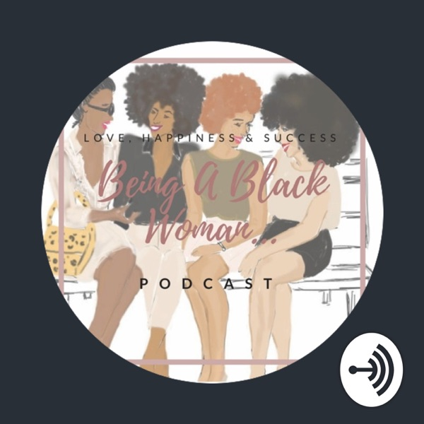 Love, Happiness & Success | Being a Black Woman Podcast