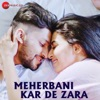 Meherbani Kar De Zara
