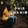 Phir Wahin