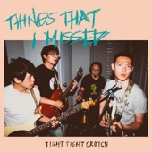 Download Things That I Missed - Tight Tight Crotch on iTunes (Indie Rock)