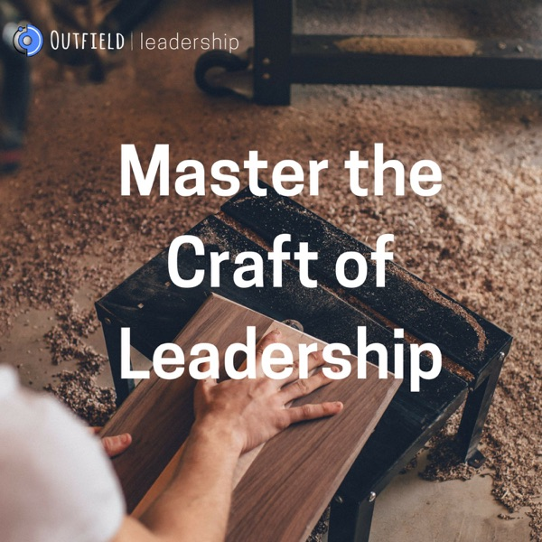 Master the Craft of Leadership