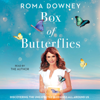 A Box of Butterflies: Discovering the Unexpected Blessings All Around Us (Unabridged) - Roma Downey