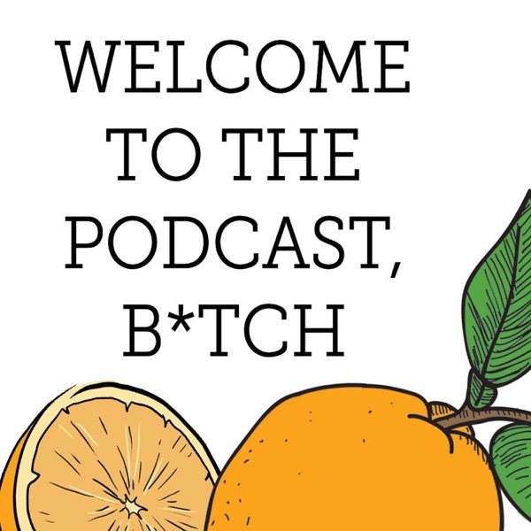 Welcome to the Podcast, Bitch