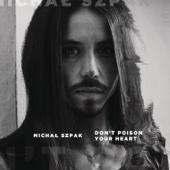 Don't Poison Your Heart - Michał Szpak