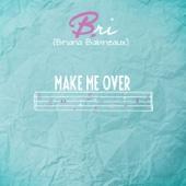 Make Me Over - Bri (Briana Babineaux)