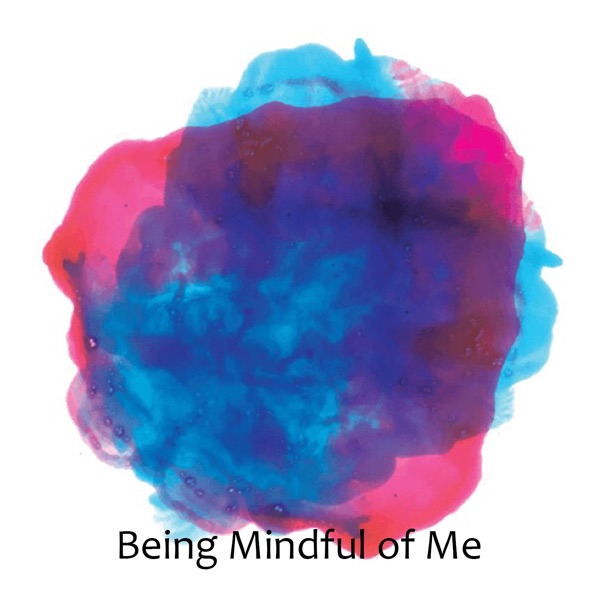 Being Mindful Of Me