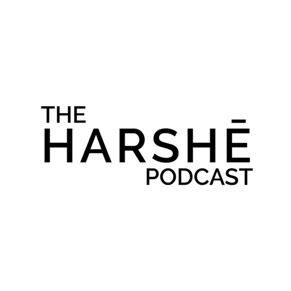 The Harshe Podcast