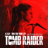 """Run For Your Life (From the Original Motion Picture """"Tomb Raider"""") - K.Flay Cover Art"""