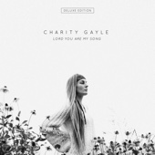Charity Gayle - Lord You Are My Song (Deluxe Edition)  artwork
