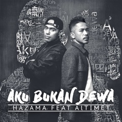 Download Lagu Hazama – Aku Bukan Dewa (feat. Altimet) MP3