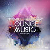 Volga Tamöz - İstanbul Frequency Lounge Music artwork