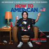 Jimmy O. Yang & Mike Judge - foreword - How to American: An Immigrant's Guide to Disappointing Your Parents (Unabridged)  artwork