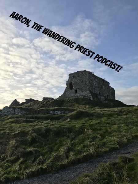 Aaron, the Wandering Priest Podcast