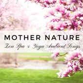 Mother Nature: Zen Spa & Yoga Ambient Songs, New Age Music for Relaxation, Buddhist Meditation