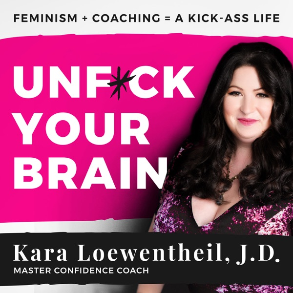 UnF*ck Your Brain: A feminist blueprint to getting the life you want
