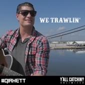 We Trawlin'
