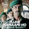 Tujhe Namaami Ho From Raag Desh Single