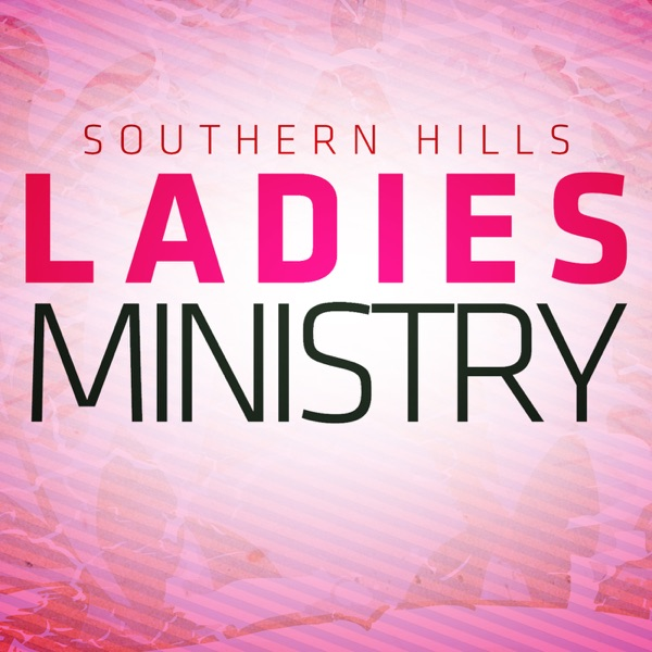 Ladies Ministry of Southern Hills LV's Podcast