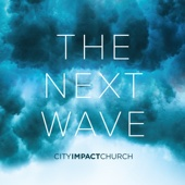 City Impact Church - The Next Wave artwork