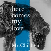 here comes my love - Mr.Children