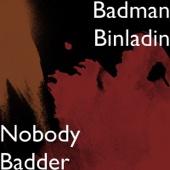 Nobody Badder - Badman Binladin