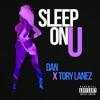 Sleep on U (feat. Tory Lanez) - Single, Dan