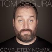Tom Segura - Completely Normal  artwork