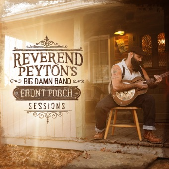 Front Porch Sessions – The Reverend Peyton's Big Damn Band