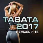 Tabata Workout 2017: Remixed Hits